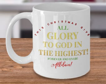 """Christmas Religious Gift! """"This Christmas Give All Glory to God in the Highest..."""" - 11 oz Coffee Mug or Tea Cup - Unique Christian Gift!"""