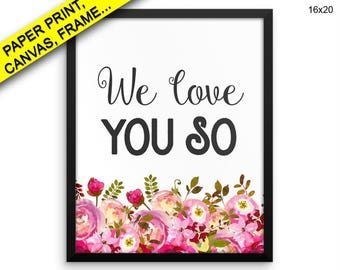 We Love You So Printed Poster We Love You So Framed Nursery Art Nursery Print We Love You So Canvas Art We Love You So Love Decor