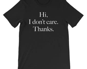 Hi I Don't Care Thanks Sarcasm Sarcastic T-Shirt