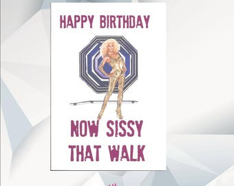 Happy Birthday NOW SISSY That WALK ,Rupaul Birthday Card, Ru Pauls Drag Race Birthday Card