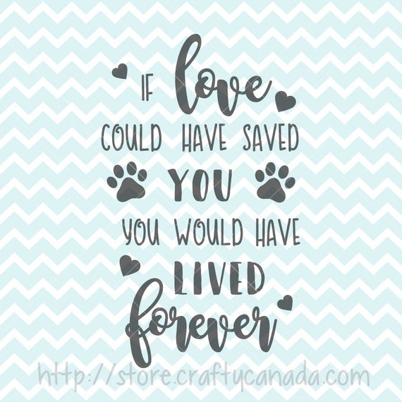 Download If Love Could Have Save You SVG and PNG Pet Loss Quote Pet