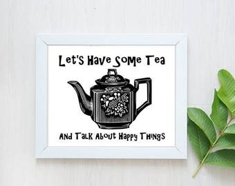 Let's Have Some Tea and Talk About Happy Things Printable Art Print