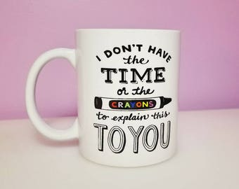 I don't have the time or the crayons | Funny Mugs | Gifts under 10 | Gifts for her | Gifts for him | Funny Coffee Mugs | Custom Coffee Mugs