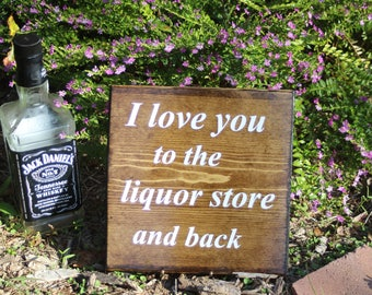I love you to the liquor store and back sign