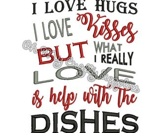 I love hugs I love kisses but what I really love is help with the dishes embroidery design