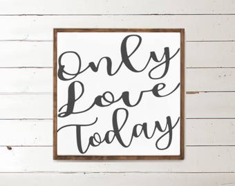 Only Love Today Wood Sign - Home Decor - Wood Signs - Wooden Signs - Wall Decor - Wall Art - Custom Wood Signs - Wall Decor - Love Sign