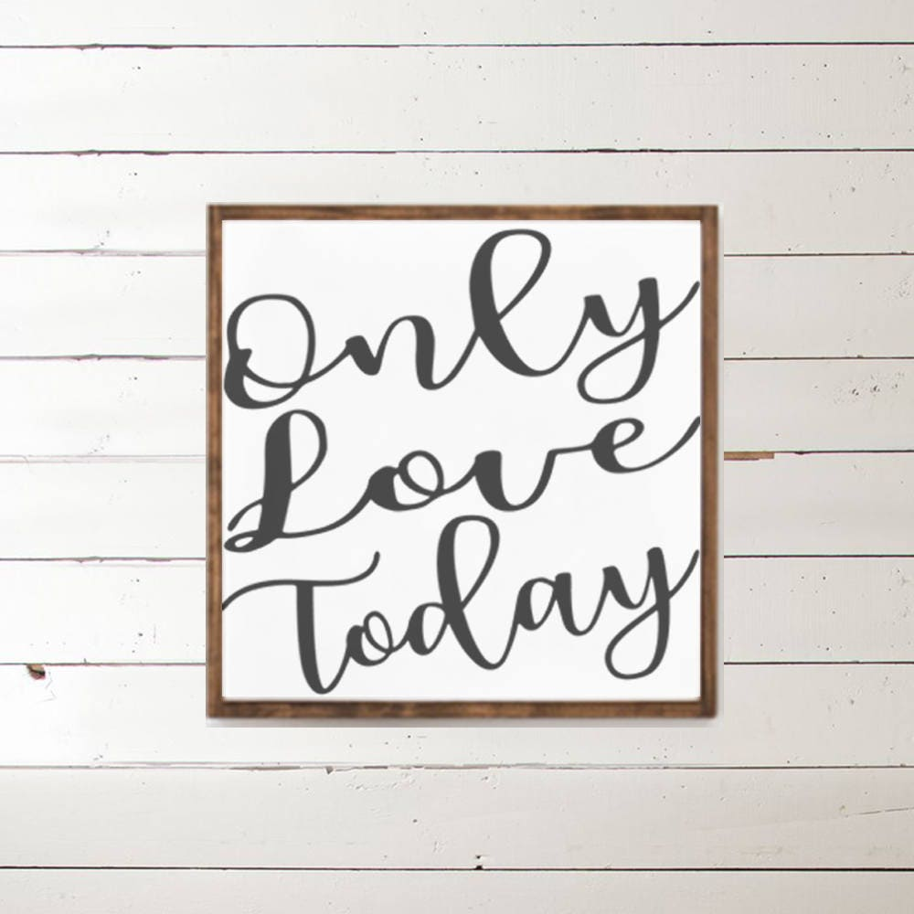 Only Love Today Wood Sign - Home Decor - Wood Signs - Wooden Signs ...