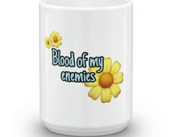 Blood of my enemies, Funny, sarcastic, mug, cup