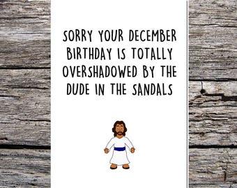 December birthday card, Christmas December birthday, sorry your December birthday card, religion card, overshadowed by dude in sandals Jesus