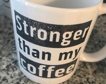Stronger than my coffee Mug