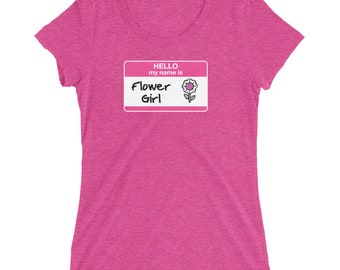 Hello My Name Is Flower Girl Ladies' t-shirt bridal party bridal shower bachelorette party wedding getting married bridesmaids