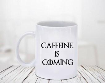 Coffee is Coming Mug, Game Of Thrones Mug, Coffeine is Coming, House Stark Mug, Winterfell Mug, Best Gift Idea