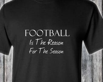 FOOTBALL Is The Reason For The Season T-Shirt Color Black