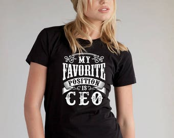 My Favorite Position is CEO Women's T-Shirt, Funny TShirts, Funny Shirts, Funny Quote, Gift for Her,   Women Shirt, Birthday Gift