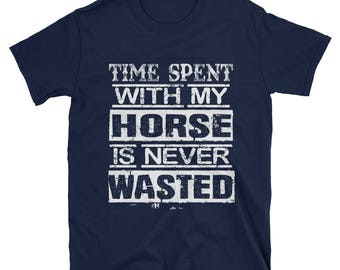 Time Spent With My Horse..., Unisex T-Shirt