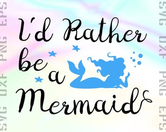 I'd Rather be a Mermaid SVG Saying, Cut File for Cricut or Silhouette and other Cutting Machines, Svg, Dxf, Png, Eps Clipart Files