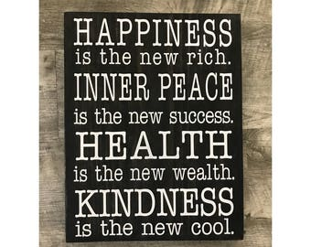 Happiness is the new rich. Inner peace is the new success, Health is the new wealth. Kindness is the new cool. Wood Sig.