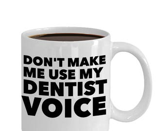 Dentist Coffee Mug - Don't Make me Use My Dentist Voice - Funny Sarcasm Dentist Gifts for Office Coworkers - Dentistry, Dental Hygienist