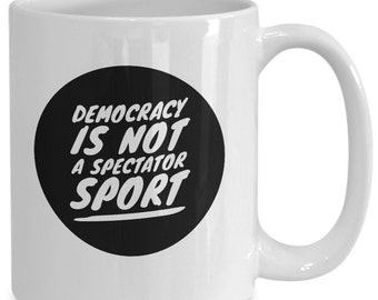 Democracy Is Not A Spectator Sport Coffee Mug