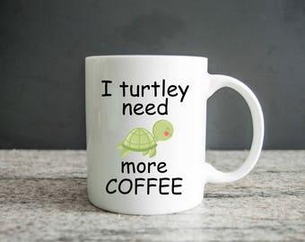 I Turtley Need More Coffee Mug-Coffee Mug-Cute Mug-Funny-Mug With Turtle-Gifts-Mug With Saying-11 oz Classic Coffee Mug-Turtle Mug