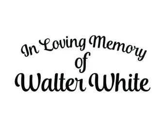 In Loving Memory Walter White Breaking Bad vinyl decal bumper sticker tv