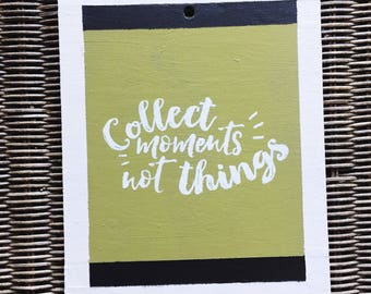Collect Moments Not Things Woodsign