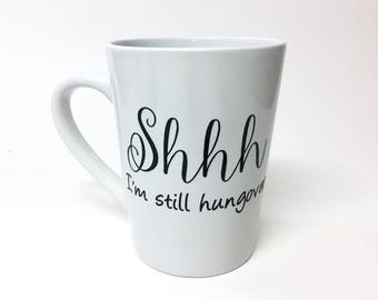 Shhh im still hungover, cute coffee mug, funny coffee mug, snarky mug