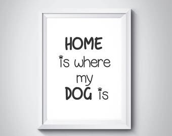 Home Is Where My Dog Is, Home Decor, Typography , Dog Print, Dog Quote, Dog Lover Gift, Dog Mom Gift, Minimalism, Scandinavian Art,#HQPET010