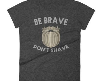 Be Brave Don't Shave Tshirt Women's short sleeve t-shirt