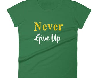 Never Give up Tshirt Women's short sleeve t-shirt