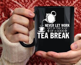 Good Tea Break Coffee Mug, Funny Gift For Tea Drinker Coffee Cup