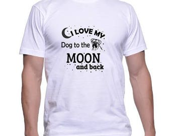 I Love my Dog to the Moon and Back Printed Dog Lovers Tshirt