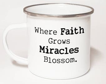 Where Faith Grows Miracles Blossom ~ Christian Coffee Mug ~ Bible Verse Mug ~ Christian Gift For Her ~ Christian Gift For Him