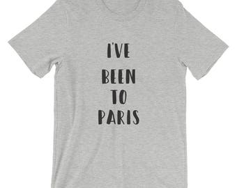 8 COLORS!  I've Been To Paris Shirt, Cute, Comfortable, Soft, Funny, Fun, Graphic T-Shirt, Women, Unisex, Everyday Outfit, Relaxed