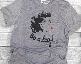 Be A Lucy  (more color options)
