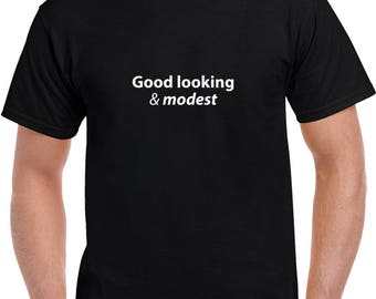 Good Looking & Modest T Shirt | Funny Tees | Mens Tshirts | Funny T Shirts | Gifts for Him | Graphic T Shirt