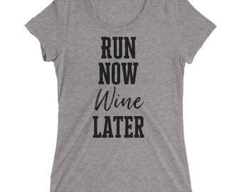 Run Now Wine Later Women's T-Shirt - Run Now Wine Later Shirt Ladies - Run First Wine Later T Shirt