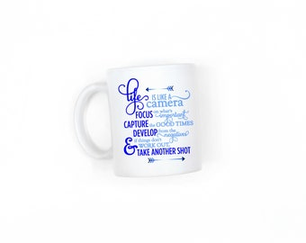 Life is like a camera quote Mug, Coffee Mug, Tea Mug