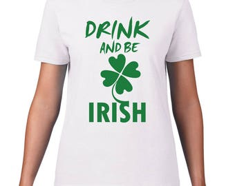 St. Patrick's Day Drink And Be Irish T-Shirt Men/Women's Styles