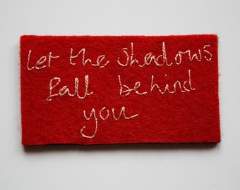 Hand Embroidered Patch/Brooch - 'let the shadows fall behind you'