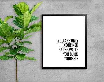 Printable Art   You are only confined by the walls you build yourself