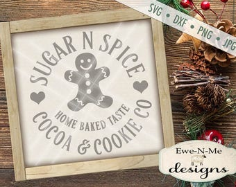 Sugar N Spice SVG - Gingerbread svg - Christmas SVG Cut File - cookie svg - cocoa svg - Commercial Use svg, dxf, png and jpg files