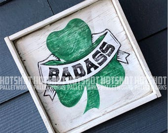 Shamrock, Badass, Irish Pride. Vintage-looking upcycled wood sign, hand made, hand painted