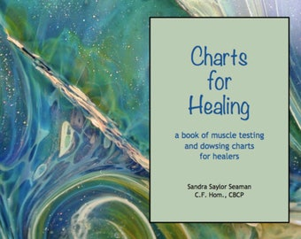 Charts for Healing - a book of muscle testing and dowsing charts for healers