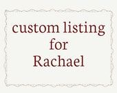 custom listing for Rachael
