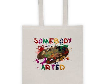 Somebody Arted Funny Tote bag For Artists