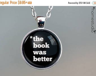 ON SALE - Book Was Better Quote jewelry. Necklace, Pendant or Keychain Key Ring. Perfect Gift Present. Glass dome metal charm by HomeStudio