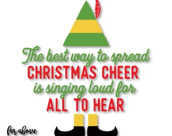Elf Best Way to Spread Christmas Cheer Singing Loud - SVG, EPS, DXF, png, jpg digital cut file for Silhouette or Cricut Holiday