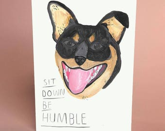 sit down, be humble - Kendrick Lemar happy dog blank A6 greetings card by fernandesmakes