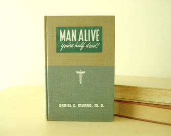 Man Alive: You're Half Dead! by Daniel Munro, vintage 1940, copyright 1954, How to Eat Your Way to Glowing Health and Stay There